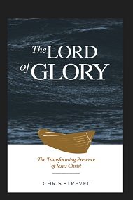 The Lord of Glory: The Transforming Presence of Jesus Christ